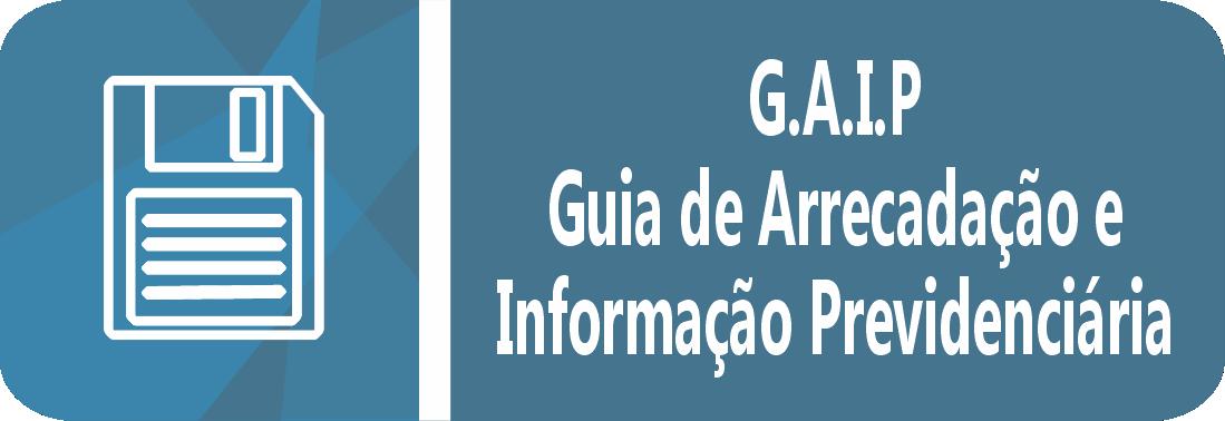 GAIP - guia de arrecadação e informação previdenciária.